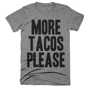 More Tacos Please Shirt