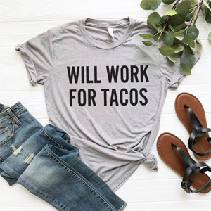 Will work for tacos shirt